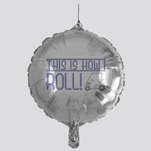 This is how I roll Balloon