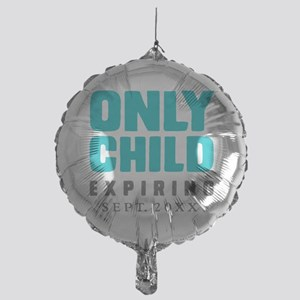 ONLY CHILD Expiring [Your Date Here] Mylar Balloon