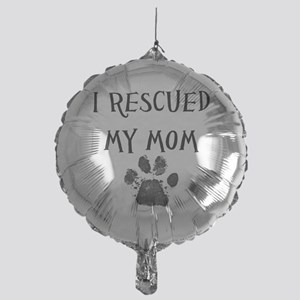 I Rescued My Mom (Dog Rescue) Balloon