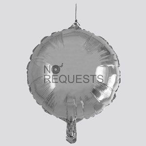 No Requests Mylar Balloon
