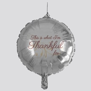 This is what Im Thankful for Mylar Balloon