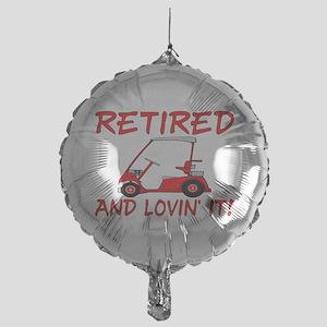 Retired And Lovin' It Mylar Balloon