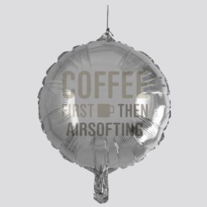 Coffee Then Airsofting Mylar Balloon