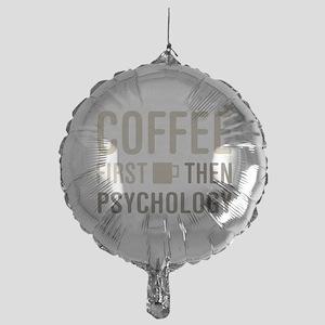 Coffee Then Psychology Mylar Balloon