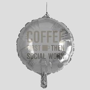 Coffee Then Social Work Mylar Balloon