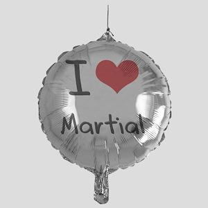 I Love Martial Mylar Balloon
