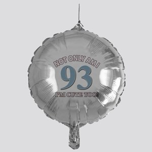 Not Only Am I 93 I'm Cute Too Mylar Balloon
