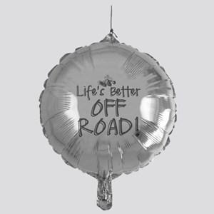 Lifes Better Off Road Balloon
