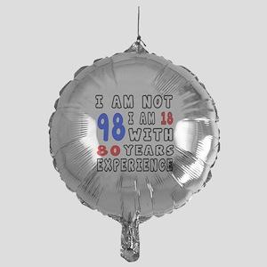 I am not 98 Birthday Designs Mylar Balloon