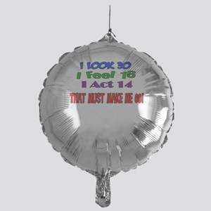 I Look 30, That Must Make Me 60! Mylar Balloon