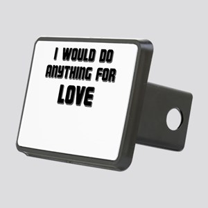 I WOULD DO ANYTHING FOR LOVE Hitch Cover