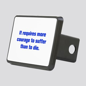It requires more courage to suffer than to die Hit