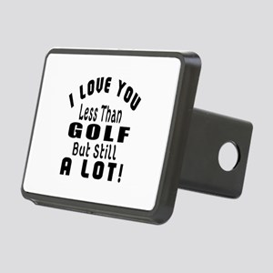 I Love You Less Than Golf Rectangular Hitch Cover
