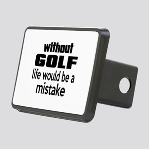 Without Golf Life Would Be Rectangular Hitch Cover