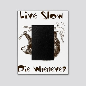 Live Slow. Die Whenever Picture Frame