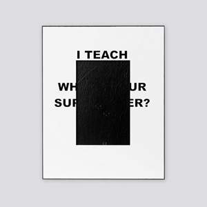 I TEACH ART WHATS YOUR SUPERPOWER Picture Frame
