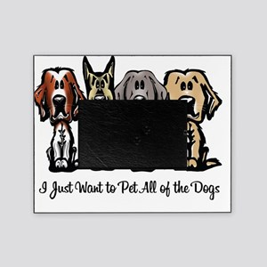 I Just Want to Pet All of the Dogs Picture Frame