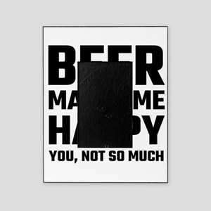 Beer Makes Me Happy Picture Frame