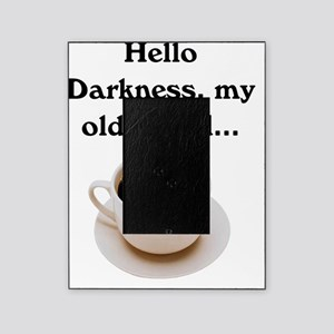 HELLO DARKNESS, MY OLD FRIEND Picture Frame