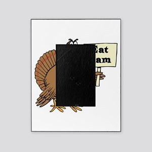 Turkey say Eat Ham Picture Frame