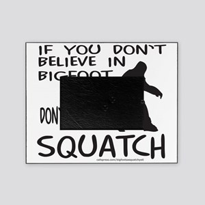YOU DONT KNOW SQUATCH T-SHIRTS AND G Picture Frame