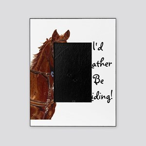 Id Rather Be Riding! Horse Picture Frame