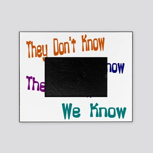 They Don't Know We Know Picture Frame
