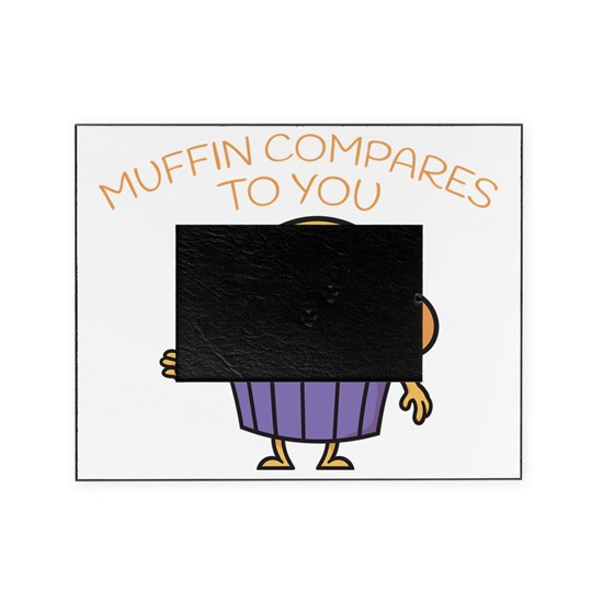 Muffin Compares to You