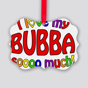 I love my BUBBA soooo much! Picture Ornament