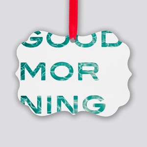 good morning Picture Ornament