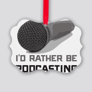 Funny I'd Rather Be Podcasting Podcasters Pict