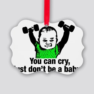 You can cry just dont be a baby Picture Ornament