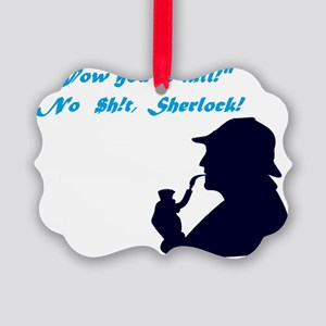 """You're tall"" No $h!t, Sherlock! Picture Ornament"