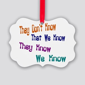 They Don't Know We Know Picture Ornament