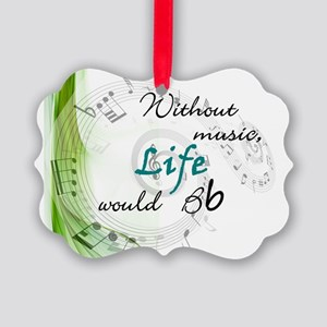 Without Music, Life Would Bb-by s Picture Ornament
