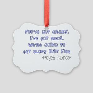 Psych Nurse Youve got crazy Picture Ornament