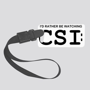 CSI Id rather be watching Small Luggage Tag