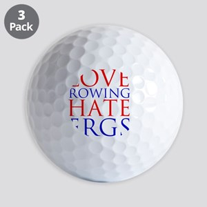 love rowing hate ergs Golf Balls