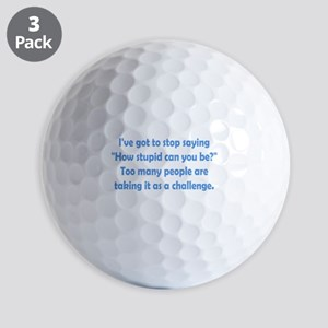 How Stupid Can You Be? Golf Balls