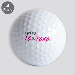 I Put the Ho in Homo! Golf Ball