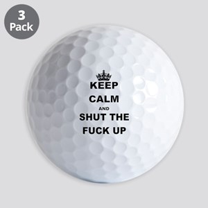 KEEP CALM AND SHUT THE FUCK UP Golf Ball