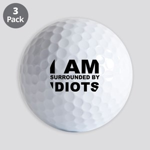 i am surrounded by idiots Golf Balls
