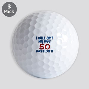 I Will Act My Age 50 When I Look It Golf Balls
