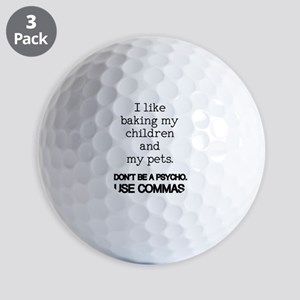 I like baking my children and my pets. Golf Balls