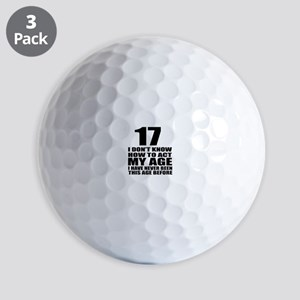 17 I Don Not Know How To Act My Age Golf Balls