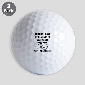 Crazy To Work Here Golf Balls