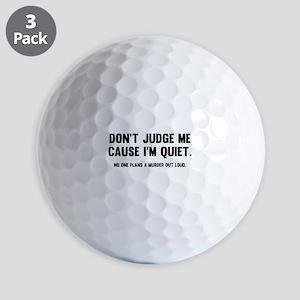 Don't Judge Me Cause I'm Quiet Golf Balls
