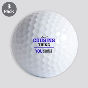 It's COUSINS thing, you wouldn't unders Golf Balls