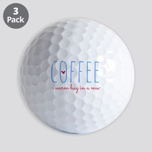 Coffee. A Warm Hug in a Mug. Golf Balls
