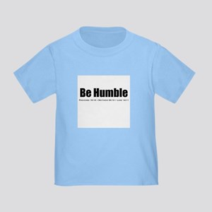 Be Humble - Toddler T-Shirt